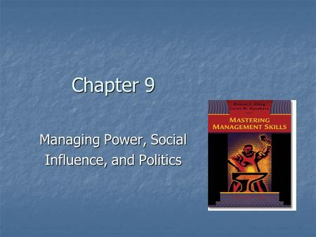 Chapter 9 Managing Power, Social Influence, and Politics.