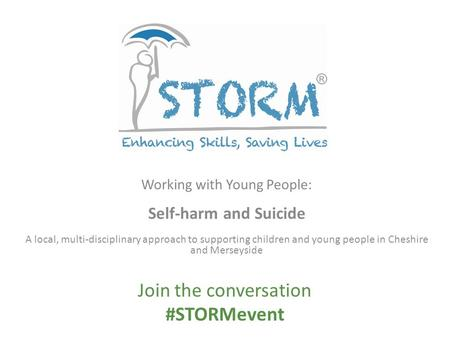 Working with Young People: Self-harm and Suicide A local, multi-disciplinary approach to supporting children and young people in Cheshire and Merseyside.