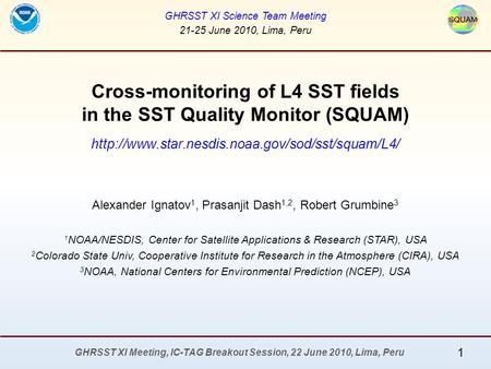 GHRSST XI Meeting, IC-TAG Breakout Session, 22 June 2010, Lima, Peru Cross-monitoring of L4 SST fields in the SST Quality Monitor (SQUAM)