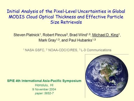 Initial Analysis of the Pixel-Level Uncertainties in Global MODIS Cloud Optical Thickness and Effective Particle Size Retrievals Steven Platnick 1, Robert.