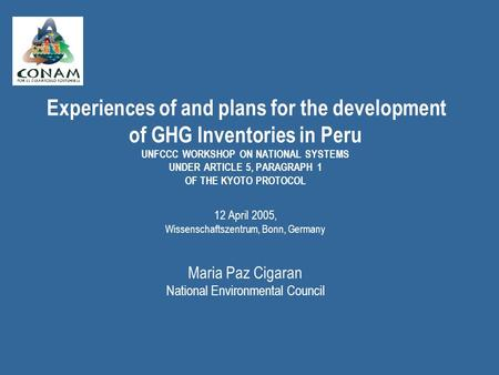 Experiences of and plans for the development of GHG Inventories in Peru UNFCCC WORKSHOP ON NATIONAL SYSTEMS UNDER ARTICLE 5, PARAGRAPH 1 OF THE KYOTO PROTOCOL.