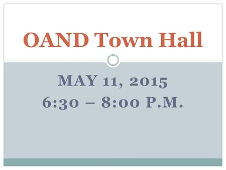 MAY 11, 2015 6:30 – 8:00 P.M. OAND Town Hall. Agenda The RHPA Q & A OAND Goals and Action Plan Q & A Important Steps After May 15, 2015 Q & A.