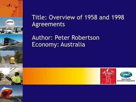 Title: Overview of 1958 and 1998 Agreements Author: Peter Robertson Economy: Australia.