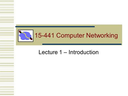 15-441 Computer Networking Lecture 1 – Introduction.