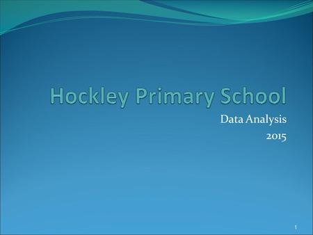 Data Analysis 2015 1. Basic Characteristics of Hockley Primary School 2.