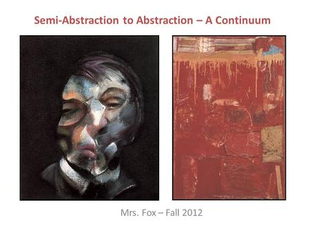 Semi-Abstraction to Abstraction – A Continuum Mrs. Fox – Fall 2012.