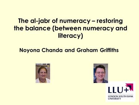 Noyona Chanda and Graham Griffiths The al-jabr of numeracy – restoring the balance (between numeracy and literacy)