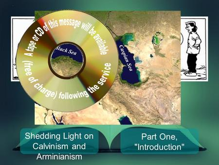 Shedding Light on Calvinism and Arminianism Part One, Introduction Not THIS Calvinism! Caspian Sea Black Sea Armenia.