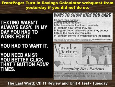 FrontPage: Turn in Savings Calculator webquest from yesterday if you did not do so. The Last Word: Ch 11 Review and Unit 4 Test - Tuesday.
