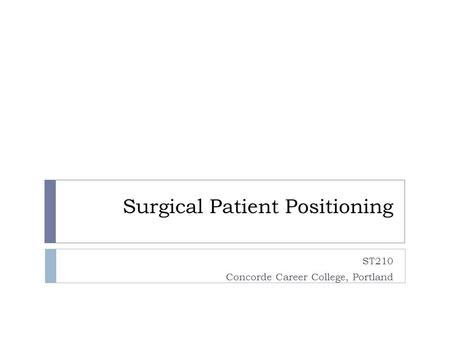 Surgical Patient Positioning ST210 Concorde Career College, Portland.