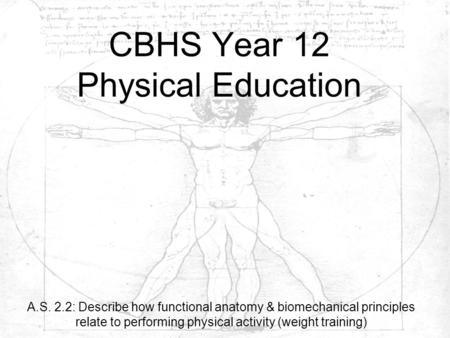 CBHS Year 12 Physical Education A.S. 2.2: Describe how functional anatomy & biomechanical principles relate to performing physical activity (weight training)