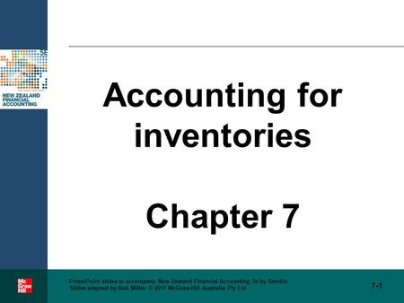 7-1 PowerPoint slides to accompany New Zealand Financial Accounting 5e by Samkin Slides adapted by Bob Miller, © 2011 McGraw-Hill Australia Pty Ltd Accounting.