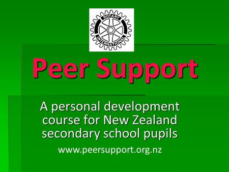 Peer Support A personal development course for New Zealand secondary school pupils www.peersupport.org.nz.