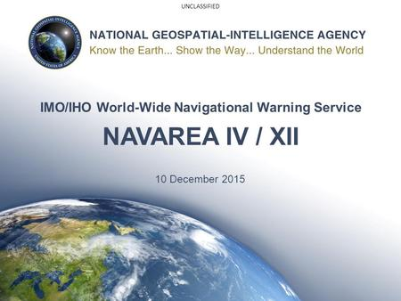 UNCLASSIFIED IMO/IHO World-Wide Navigational Warning Service NAVAREA IV / XII 10 December 2015.