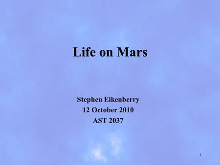Life on Mars Stephen Eikenberry 12 October 2010 AST 2037 1.