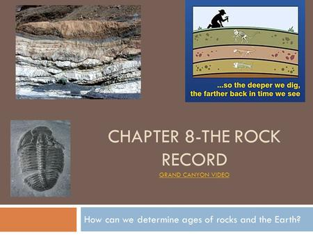 CHAPTER 8-THE ROCK RECORD GRAND CANYON VIDEO GRAND CANYON VIDEO How can we determine ages of rocks and the Earth?