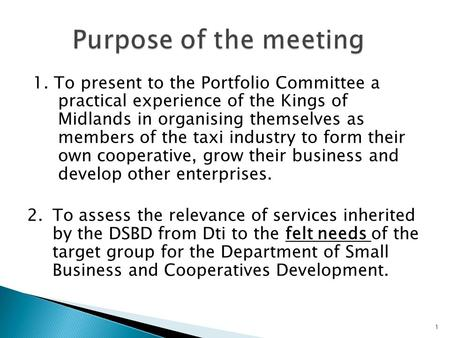 1. To present to the Portfolio Committee a practical experience of the Kings of Midlands in organising themselves as members of the taxi industry to form.