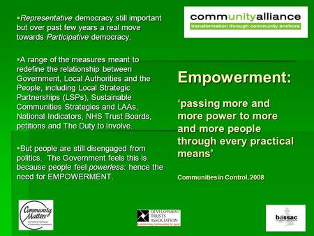 Empowerment: 'passing more and more power to more and more people through every practical means' Communities in Control, 2008  Representative democracy.