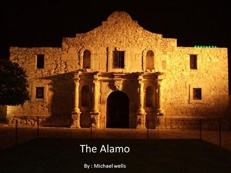 The Alamo By : Michael wells. The battle The battle at the Alamo lasted for 13 days it started on February 23, 1836 and ended on march 6, 1836. The Texans.