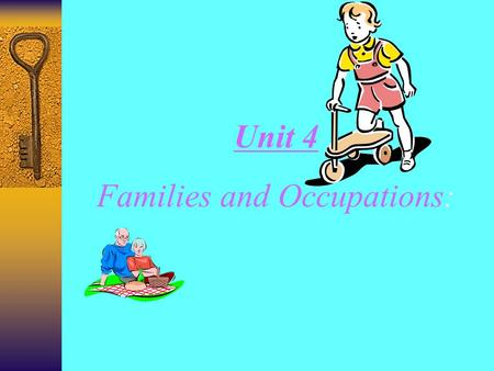 Unit 4 Families and Occupations: In this unit you will learn to :  Describe people, families and work roles;  Describe activities using the present.