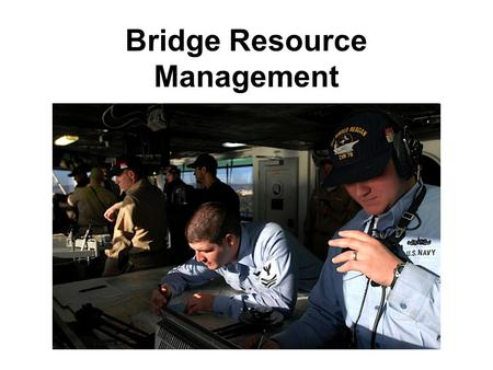 Bridge Resource Management. Weakness in bridge organization and management has been cited as a major cause for marine casualties worldwide. Accidents.