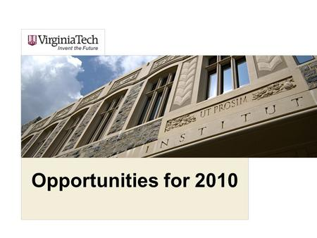 Opportunities for 2010. Virginia Tech at a Glance Located in Blacksburg, Virginia, with six satellite Commonwealth Campus Centers Eight colleges and a.