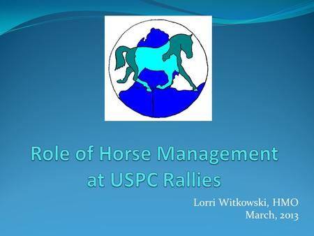 Lorri Witkowski, HMO March, 2013. Horse Management refers to the unmounted knowledge portion of the USPC curriculum. USPC Horse Management knowledge is.