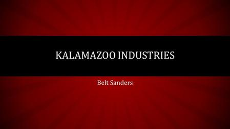 Belt Sanders KALAMAZOO INDUSTRIES. KALAMAZOO INDUSTRIES BELT GRINDERS Efficient metal removal. Keep parts cool. Accommodate multiple shapes. Accommodate.