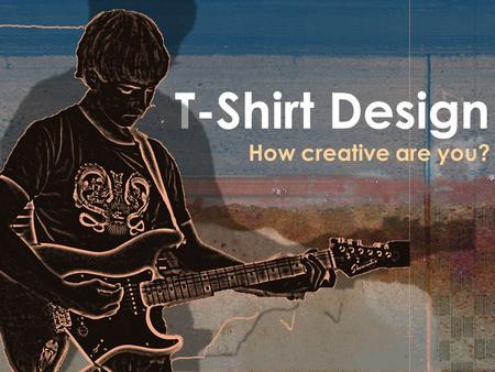 T-Shirt Design How creative are you?. Steps to Designing Your Own Shirt Step 1: Come up with an idea. Your idea could be an illustration or a slogan.