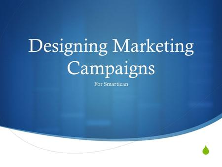  Designing Marketing Campaigns For Smartican. What is a Marketing Campaign?  A specific set of procedures and methods for promoting a product or service.