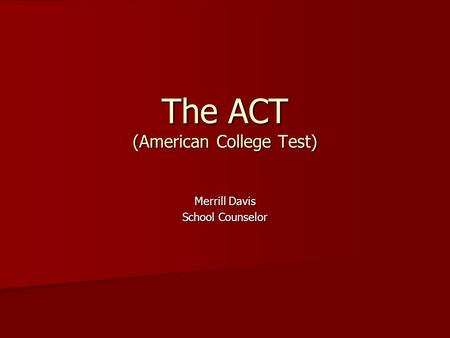 The ACT (American College Test) Merrill Davis School Counselor.