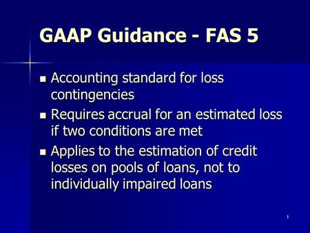 1 GAAP Guidance - FAS 5 Accounting standard for loss contingencies Accounting standard for loss contingencies Requires accrual for an estimated loss if.