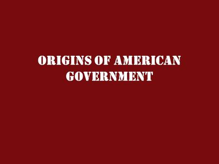 Origins of American Government. Before the United States… English came to the US in the largest numbers Controlled 13 colonies Established laws, customs.