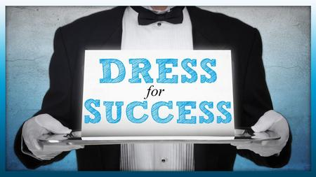 DRESS for SUCCESS. Introduction The business world understands that dress attire affects the overall attitude of one's work life. What is true of this.