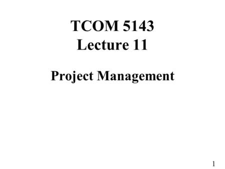 1 TCOM 5143 Lecture 11 Project Management. 2 What's Project Management? Project management involves planning and scheduling the different activities of.