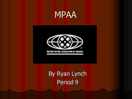 MPAA By Ryan Lynch Period 9. What is the MPAA? The MPAA is the Motion Picture Association of America The MPAA is the Motion Picture Association of America.