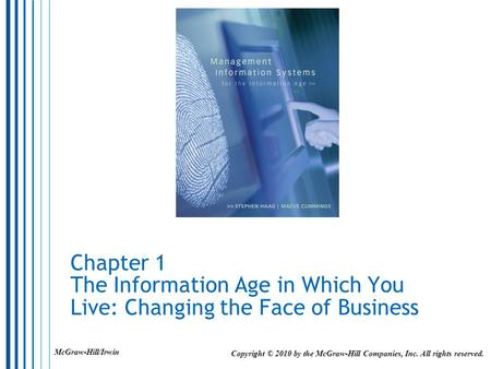 Chapter 1 The Information Age in Which You Live: Changing the Face of Business Copyright © 2010 by the McGraw-Hill Companies, Inc. All rights reserved.