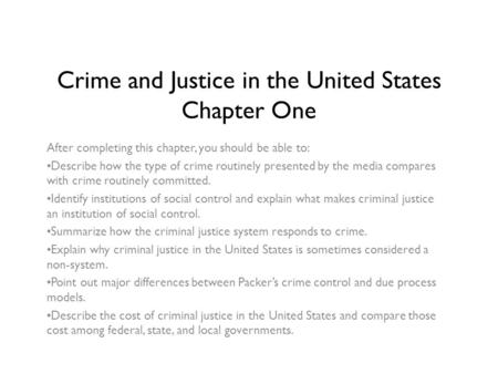 Crime and Justice in the United States Chapter One After completing this chapter, you should be able to: Describe how the type of crime routinely presented.