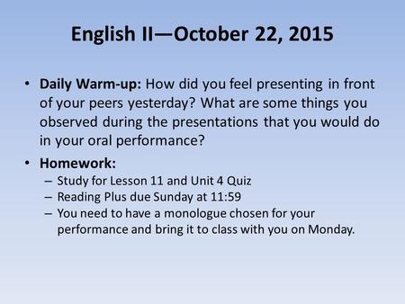 English II—October 22, 2015 Daily Warm-up: How did you feel presenting in front of your peers yesterday? What are some things you observed during the presentations.