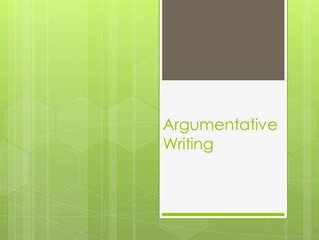 Argumentative Writing. The Elements of an Argument claim  A claim evidence  Based on evidence of some sort warrant how the evidence supports the claim.