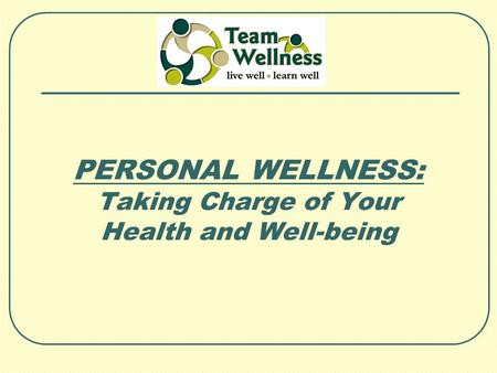 PERSONAL WELLNESS: Taking Charge of Your Health and Well-being.