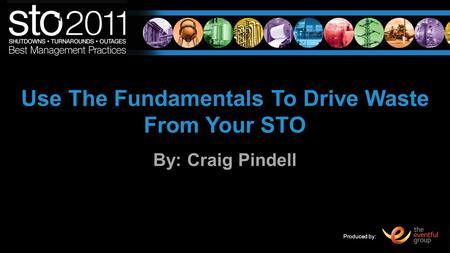 Produced by: Use The Fundamentals To Drive Waste From Your STO By: Craig Pindell.