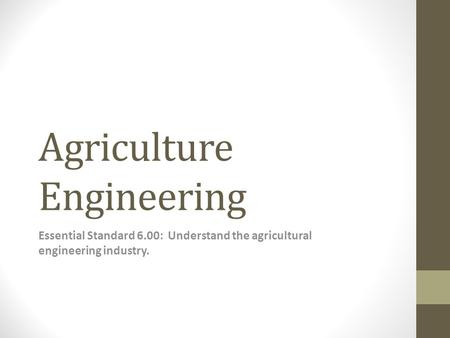 Agriculture Engineering Essential Standard 6.00: Understand the agricultural engineering industry.