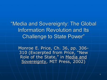 "1 ""Media and Sovereignty: The Global Information Revolution and Its Challenge to State Power"" Monroe E. Price, Ch. 36, pp. 306- 310 (Excerpted from Price,"