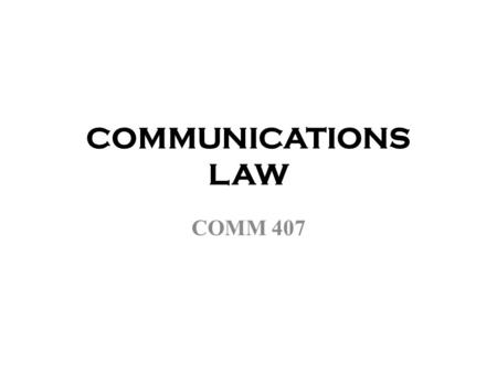 COMMUNICATIONS LAW COMM 407. COURTS and PUBLIC POLICY There is rarely an important policy that would not be affected by the courts From trains, NFL stadiums,