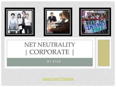 BY KYLE NET NEUTRALITY | CORPORATE | Assignment Website Assignment Website.