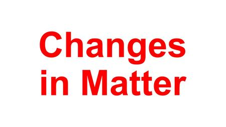 Changes in Matter. 1. Physical Change  _______________ – alters the form or appearance of matter but DOES NOT change it into a different substance 