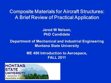 Composite Materials for Aircraft Structures: A Brief Review of Practical Application Jared W Nelson, PhD Candidate Department of Mechanical and Industrial.