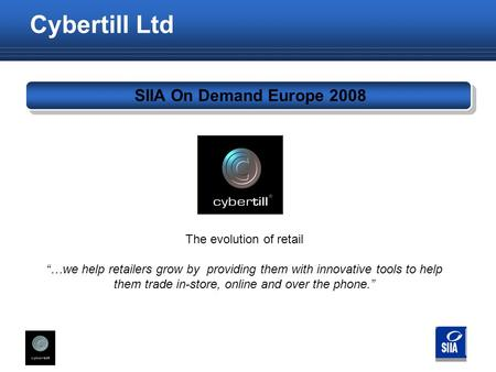 "Cybertill Ltd SIIA On Demand Europe 2008 The evolution of retail ""…we help retailers grow by providing them with innovative tools to help them trade in-store,"