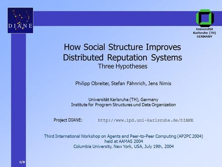 1/8 Project DIANE:  How Social Structure Improves Distributed Reputation Systems Three Hypotheses Universität Karlsruhe.